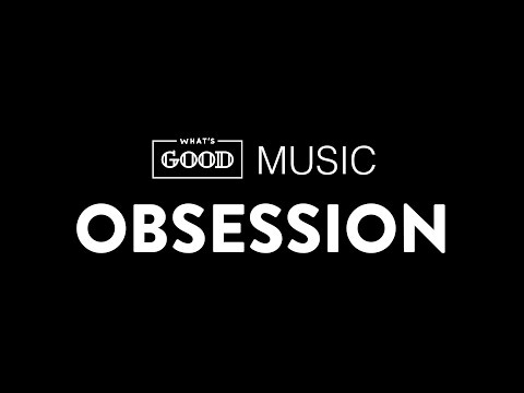 whatsGOOD Music—Obsession