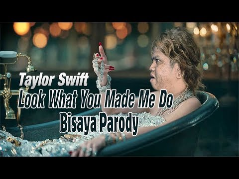 "Taylor Swift - ""Look What You Made Me Do"" BISAYA PARODY"