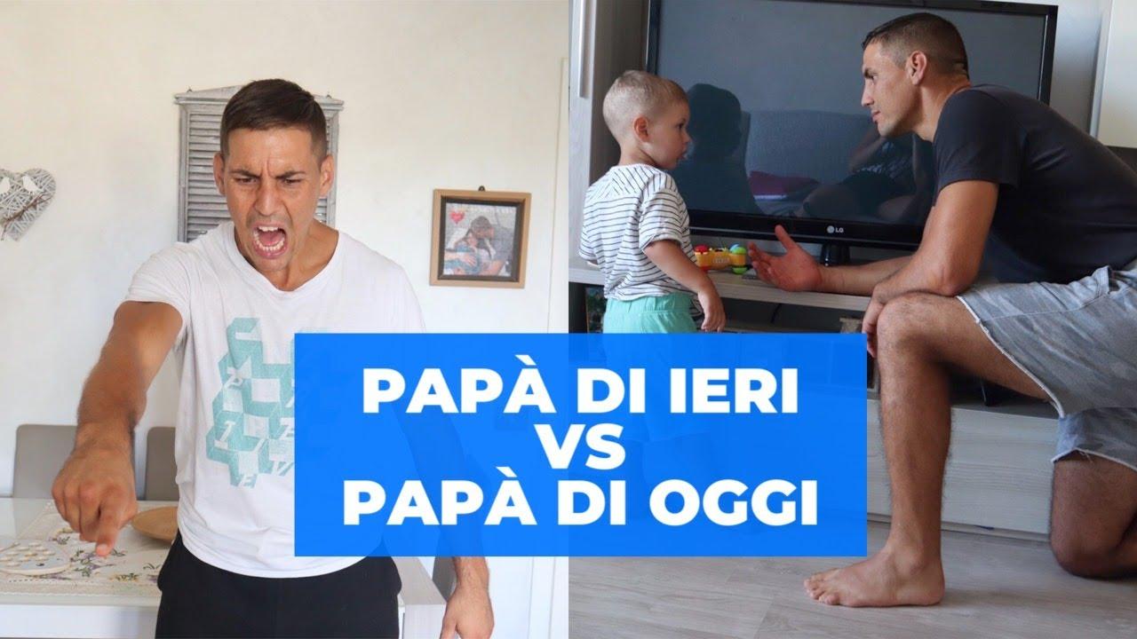 Papà di IERI vs Papà di OGGI