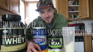 FTM Work Out Ep. 05 Part 1 of 3: Smoothies | Food Shopping