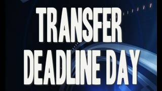 Deadline Day: News, Rumours and Gossip