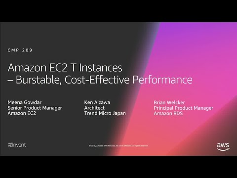AWS re:Invent 2018: Amazon EC2 T Instances – Burstable, Cost-Effective Performance (CMP209)
