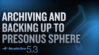 #StudioOne 5.3 - Archiving and Backing up to PreSonus Sphere