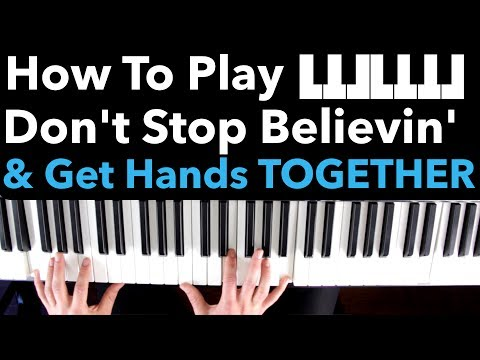 How to Play Don't Stop Believin' on Piano and ACTUALLY Get it Hands Together