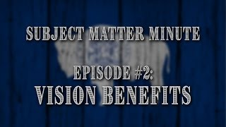 Subject Matter Minute, Episode #2:   Vision Benefits