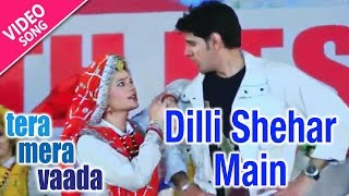 dilli shehar main full song tera mera vaada video yellow music