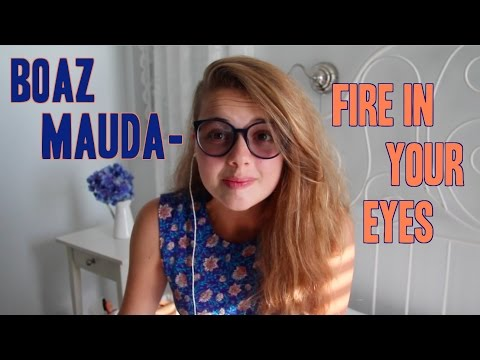 Boaz Mauda (בועז מעודה)- Fire In Your Eyes (כאילו כאן) Cover
