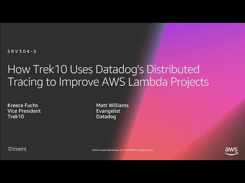 AWS re:Invent 2018: Trek10 Uses Datadog's  Tracing to Improve AWS Lambda Projects (SRV304-S)