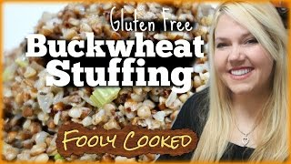 How To Make Buckwheat Stuffing - Gluten Free Dressing Recipe From Scratch
