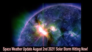 Space Weather Update August 2nd 2021! Solar Storm Hitting Now!