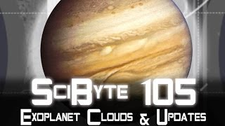 Exoplanet Clouds & Updates | SciByte 105