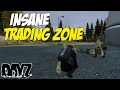 Insane Trading Zone! - DayZ SA