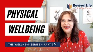 The Wellness Series: Part 3/4: Physical Wellbeing   Revival Life with Preethy Kurian