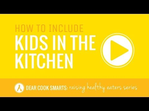 How to include kids in the kitchen {Dear Cook Smarts: How to raise healthy eaters? Video 1}