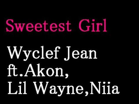 Sweetest Girl - Wyclef Jean ft. Akon, Lil Wayne & Niia