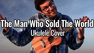 The Man Who Sold The World - Ukulele Cover (David Bowie, Nirvana)