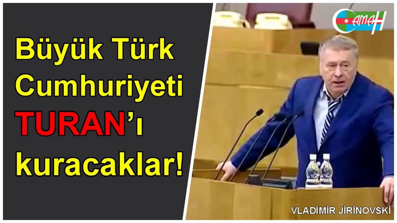 VLADİMİR JİRİNOVSKİ: BÜYÜK TÜRK CUMHURİYETİ TURAN'I KURACAKLAR!