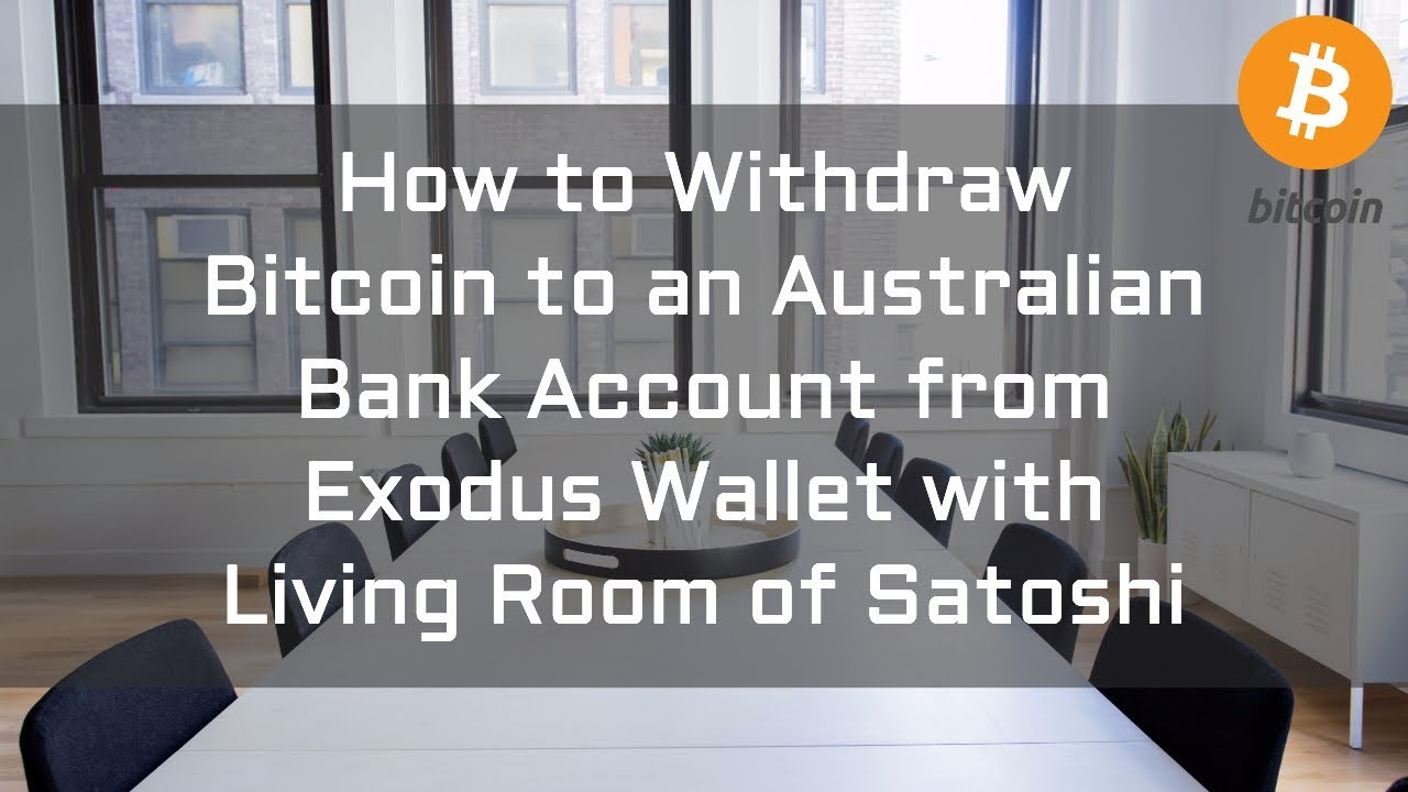 How To Withdraw Bitcoin An Australian Bank Account From Exodus Wallet With Living Room Of Satoshi