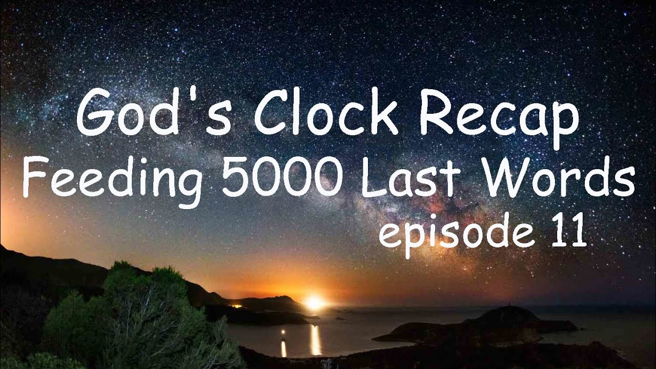 God's Clock quick review - last look at Feeding of the 5000, THE Key Event. Episode 11