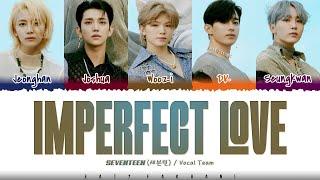 SEVENTEEN 'VOCAL TEAM' - 'Imperfect Love' (매일 그대라서 행복하다) Lyrics [Color Coded_Han_Rom_Eng]