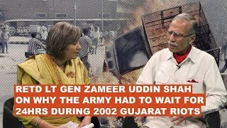 Retd Gen Zameer Uddin Shah on why army had to wait for 24hrs during 2002 Gujarat riots FULL VIDEO