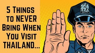 5 Things to Never Bring When You Visit  Thailand