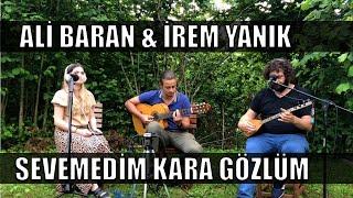 Ali BARAN ft  irem YANiK - Sevemedim Kara Gozlum Resimi