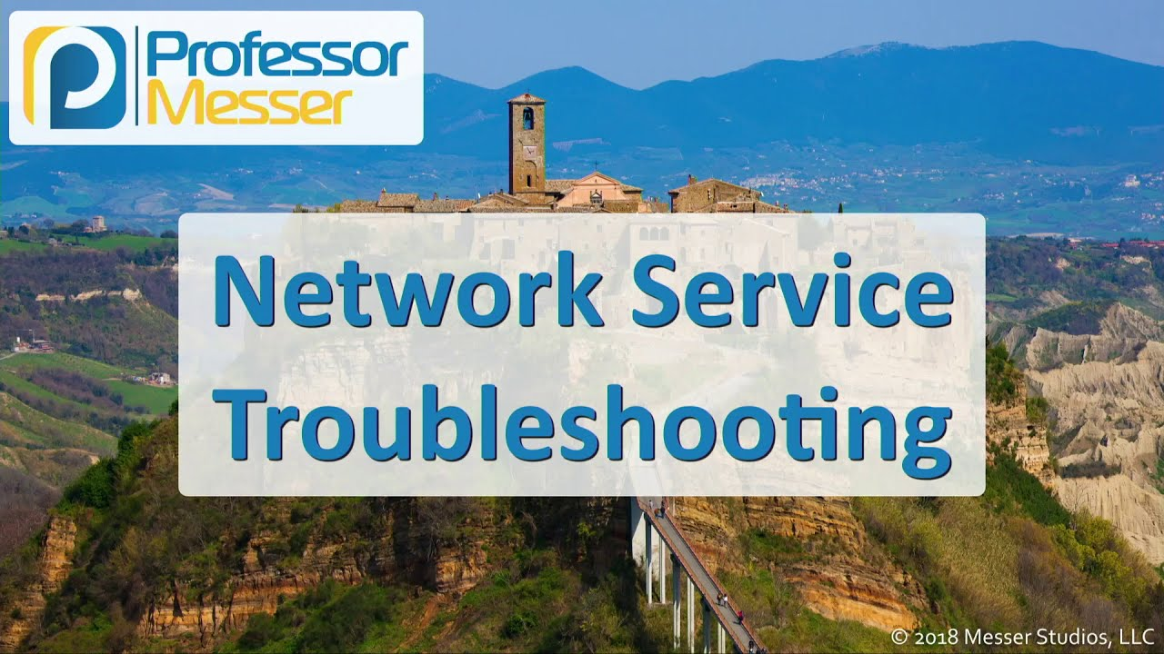 Network Service Troubleshooting - CompTIA Network+ N10-007 - 5.5