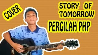 Story Of Tomorrow - Pergilah PHP ( Cover )