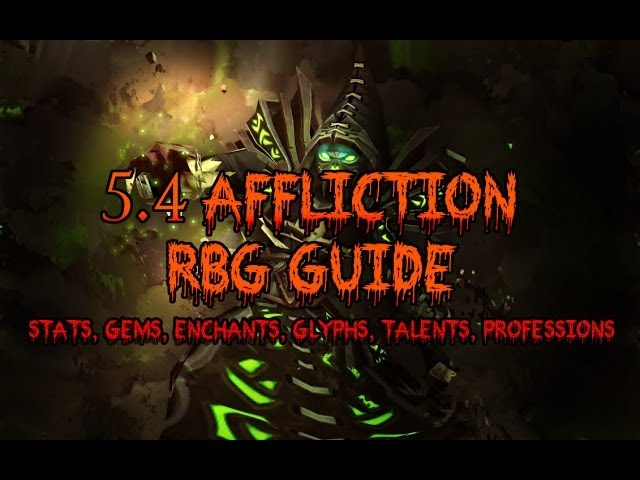 5 4 Affliction Rbg Guide Stat Priorities Gems Enchants Glyphs Talents Professions Youtube