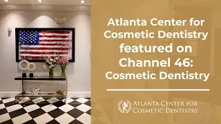 Atlanta Center for Cosmetic Dentistry featured on Channel 46: Cosmetic Dentistry Thumbnail