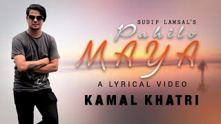 Pahilo Maya - Kamal Khatri    Lyrics Song 2019  