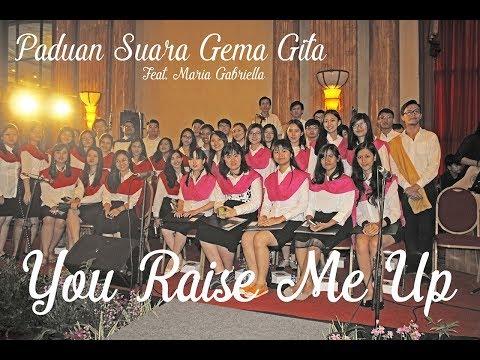 YOU RAISE ME UP BY PADUAN SUARA GEMA GITA FT MARIA GABRIELLA