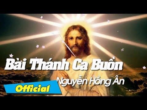 Bài Thánh Ca Buồn Hay Nhất - Nguyễn Hồng Ân | Thanh Ca Nguyen Hong An