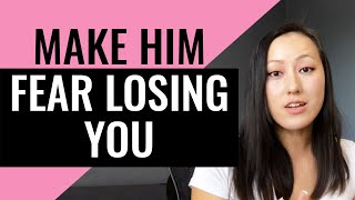 Make Him Fear Losing You - Become the High Value Woman He Fears Losing