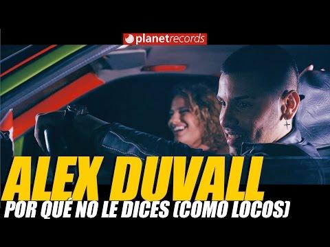 ALEX DUVALL - Por Qué No Le Dices (Como Locos) - Video Oficial by FREDDY LOONS - Cubaton 2017