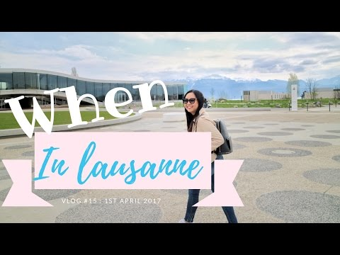 VLOG #15 : When In Lausanne!!