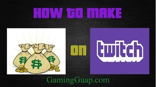 How To Make Money on Twitch - Make Money Playing VIDEO GAMES! GamingGuap.com