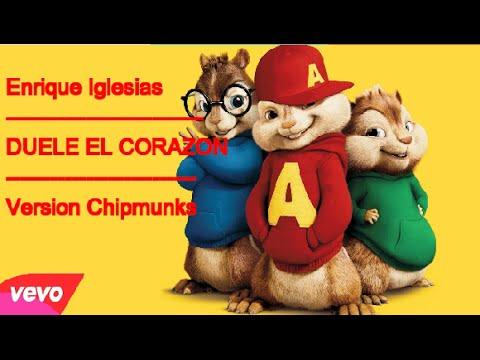 Enrique Iglesias - DUELE EL CORAZON    Chipmunks