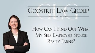 Goostree Law Group Video - How Can I Find Out What My Self-Employed Spouse Really Earns?