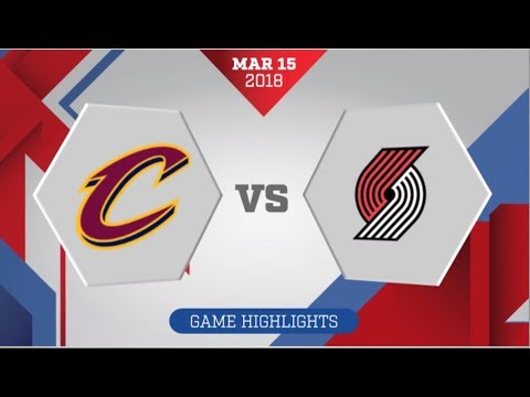 Cleveland Cavaliers vs Portland Trail Blazers: March 15, 2018