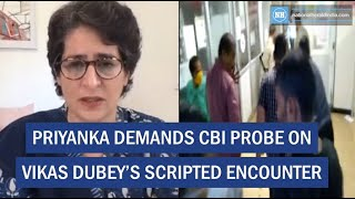 Priyanka Demands Cbi Probe On Vikas Dubey'S Scripted Encounter New 1