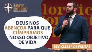 Deus nos Abençoa Para Que Cumpramos Nosso Objetivo de Vida I Grande Comissão I Rev Cleber de Freitas