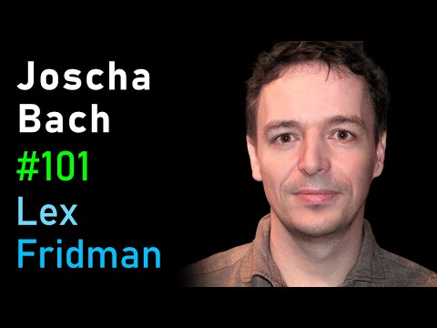 Joscha Bach: Artificial Consciousness and the Nature of Reality | AI Podcast #101 with Lex Fridman