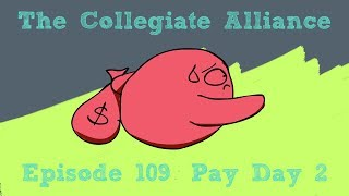 The Collegiate Alliance - S01E09 - Payday 2!