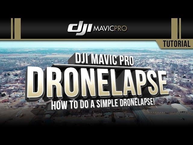 DJI Mavic Pro / How to Do a DRONELAPSE (Tutorial)