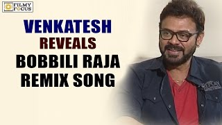 Venkatesh Reveals Bobbili Raja Remix Song in Babu Bangaram Movie - Filmyfocus.com