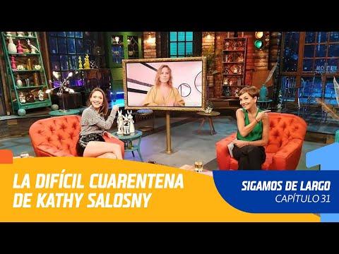 Capítulo 31: La difícil cuarentena de Kathy Salosny | Sigamos de Largo 2020
