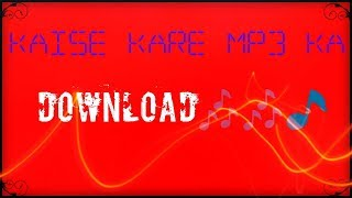 Kaise Download Karehow To Mp3 Song On Windows