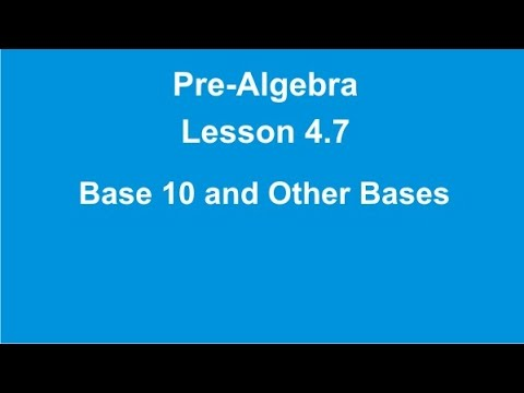 Pre Algebra Lesson 4.7 Base 10 and Other Bases by Rick Scarfi